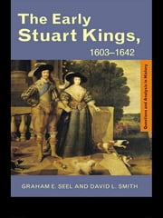 The Early Stuart Kings, 1603-1642 ebook by Graham E Seel,David L. Smith