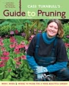 Cass Turnbull's Guide to Pruning, 2nd Edition ebook by Cass Turnbull