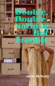 Double, Double, Nothing But Trouble ebook by Janet McNulty