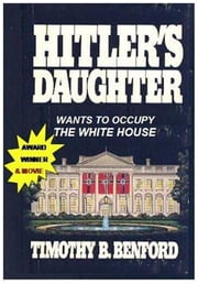 hITLER'S dAUGHTER ebook by Benford, Timothy B