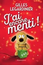 J'ai encore menti ! ebook by Gilles Legardinier
