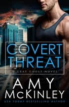 Covert Threat - A Gray Ghost Novel, #5 ebook by Amy McKinley