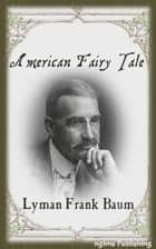 American Fairy Tales (Illustrated + Audiobook Download Link + Active TOC) ebook by L. Frank Baum