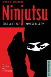 Ninjutsu The Art of Invisibility - Facts, Legends, and Techniques ebook by Donn F. Draeger