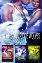 The Dark Ridge Wolves: Books 1-3 ebook by Marissa Farrar
