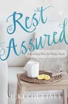 Rest Assured - A Recovery Plan for Weary Souls ebook by Vicki Courtney