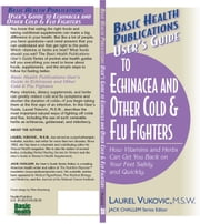 User's Guide to Echinacea and Other Cold & Flu Fighters ebook by Laurel Vukovic MSW