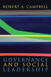 Governance and Social Leadership ebook by Robert A. Campbell, PhD