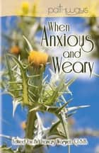When Anxious and Weary ebook by Brother Francis Wagner, O.S.B.