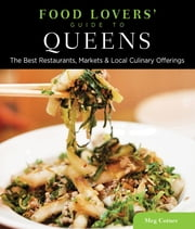 Food Lovers' Guide to® Queens - The Best Restaurants, Markets & Local Culinary Offerings ebook by Meg Cotner