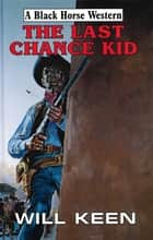The Last Chance Kid ebook by Will Keen