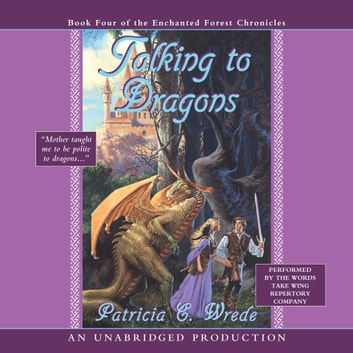 The Enchanted Forest Chronicles Book Four: Talking to Dragons audiobook by Patricia C. Wrede