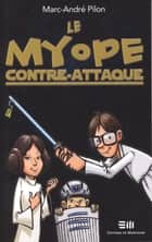 Le myope contre-attaque ebook by Marc-André Pilon