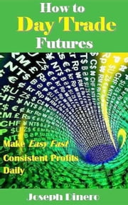 How to Day Trade Futures ebook by Joseph Dinero