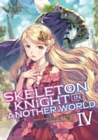 Skeleton Knight in Another World (Light Novel) Vol. 4 ebook by Ennki Hakari, KeG