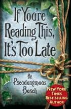 If You're Reading This, It's Too Late: The Secret Series (Book 2) ebook by Pseudonymous Bosch