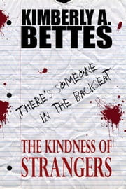 The Kindess of Strangers (A Short Story) ebook by Kimberly A Bettes