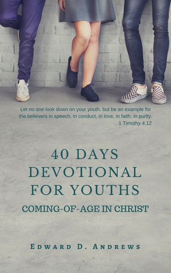 40 DAYS DEVOTIONAL FOR YOUTHS - Coming-of-Age In Christ ebook by Edward D. Andrews