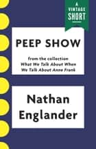 Peep Show eBook by Nathan Englander