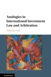 Analogies in International Investment Law and Arbitration ebook by Valentina Vadi