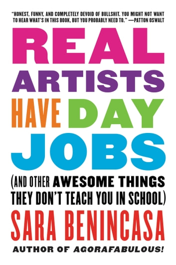 Real Artists Have Day Jobs - (And Other Awesome Things They Don't Teach You in School) ebook by Sara Benincasa