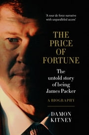 The Price of Fortune - The Untold Story of Being James Packer ebook by Damon Kitney