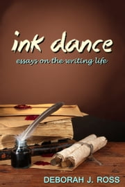 Ink Dance - Essays on the Writing Life ebook by Deborah J. Ross