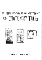 A Random Assortment of Cautionary Tales eBook by Ray Hecht