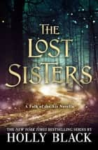 The Lost Sisters: The Folk of the Air Novella ebook by Holly Black