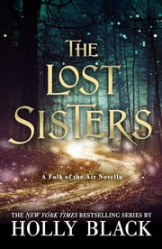 The Lost Sisters: The Folk of the Air Novella 電子書 by Holly Black