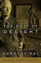 The Duty of Delight ebook by Dorothy Day