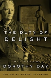 The Duty of Delight - The Diaries of Dorothy Day ebook by Dorothy Day