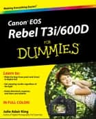 Canon EOS Rebel T3i / 600D For Dummies ebook by Julie Adair King