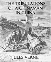 The Tribulations of a Chinaman in China - Illustrated ebook by Jules Verne