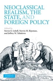 Neoclassical Realism, the State, and Foreign Policy ebook by Steven E. Lobell,Norrin M. Ripsman,Jeffrey W. Taliaferro