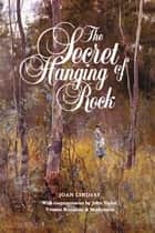 The Secret of Hanging Rock - With Commentaries by John Taylor, Yvonne Rousseau and Mudrooroo ekitaplar by Joan Lindsay