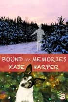 Bound by Memories ebook by Kaje Harper
