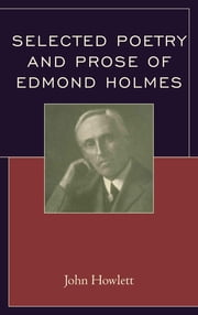 Selected Poetry and Prose of Edmond Holmes ebook by John Howlett