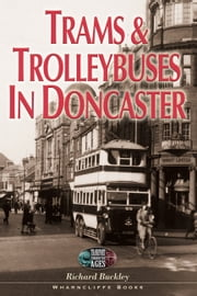 Trams and Trolleybuses in Doncaster ebook by Dr. Richard Buckley