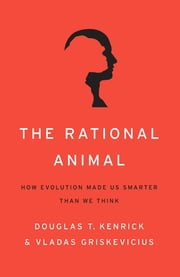 The Rational Animal - How Evolution Made Us Smarter Than We Think ebook by Douglas T. Kenrick,Vladas Griskevicius