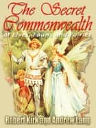 The Secret Commonwealth of Elves, Fauns and Fairies ebook by Andrew Lang, Robert Kirk