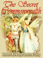 The Secret Commonwealth of Elves, Fauns and Fairies ebook by Andrew Lang,Robert Kirk