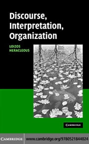 Discourse, Interpretation, Organization ebook by Heracleous,Loizos
