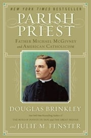 Parish Priest - Father Michael McGivney and American Catholicism ebook by Douglas Brinkley,Julie M. Fenster