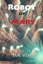 Robot Op Mars ebook by Luc Vos