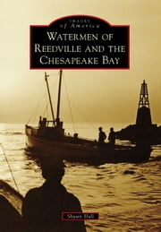 Watermen of Reedville and the Chesapeake Bay ebook by Shawn Hall