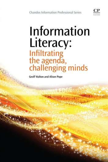 Information Literacy - Infiltrating the Agenda, Challenging Minds ebook by Geoff Walton,Alison Pope