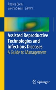 Assisted Reproductive Technologies and Infectious Diseases - A Guide to Management ebook by Andrea Borini,Valeria Savasi