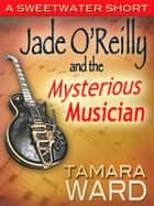 Jade O'Reilly and the Mysterious Musician - A Sweetwater Short ebook by Tamara Ward