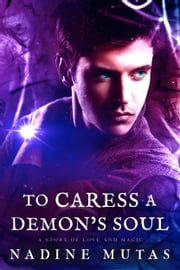 To Caress a Demon's Soul - A Story of Love and Magic ebook by Nadine Mutas